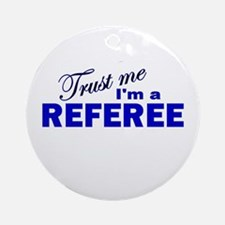 Trust Me I'm a Referee Ornament (Round)