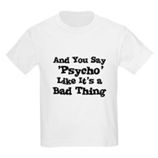 And You Say  'Psycho' Like It Kids T-Shirt