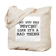 And You Say  'Psycho' Like It Tote Bag