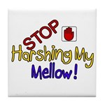Harshing my Mellow Tile Coaster