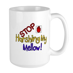 Harshing my Mellow Mug