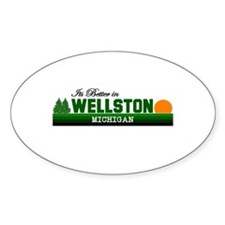 It's Better in Wellston, Mich Oval Decal
