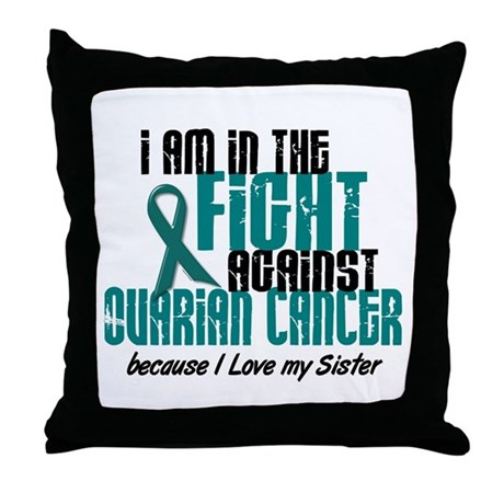 In The Fight Ovarian Cancer 1 (Sister) Throw Pillo