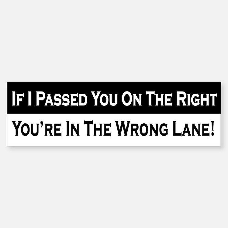 If I Passed You On The Right Bumper Bumper Bumper Sticker