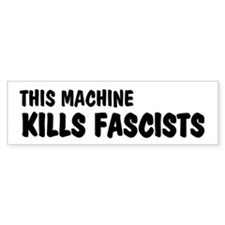 This Machine Kills Fascists Bumper Bumper Sticker