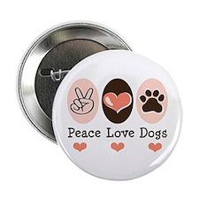 "Peace Love Dogs 2.25"" Button"