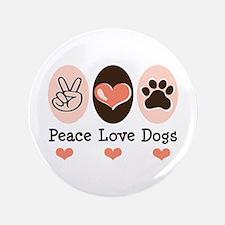 "Peace Love Dogs 3.5"" Button"