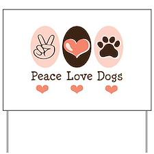 Peace Love Dogs Yard Sign