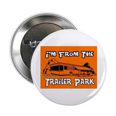 I'm From The Trailer Park Button