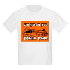 I'm From The Trailer Park Kids T-Shirt