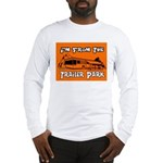 I'm From The Trailer Park Long Sleeve T-Shirt