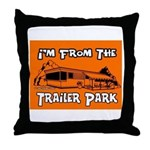 I'm From The Trailer Park Throw Pillow
