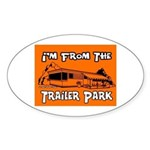 I'm From The Trailer Park Oval Sticker