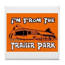 I'm From The Trailer Park Tile Coaster