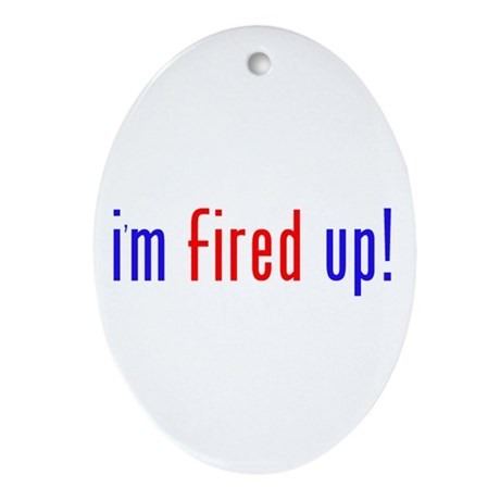 i'm fired up! Oval Ornament