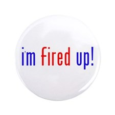 "i'm fired up! 3.5"" Button"