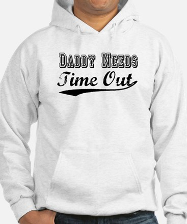 daddy needs time out Hoodie