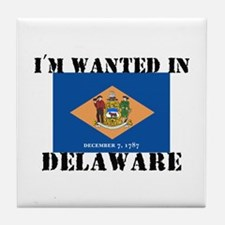 I'm Wanted In Delaware Tile Coaster