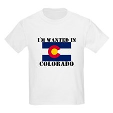 I'm Wanted In Colorado T-Shirt