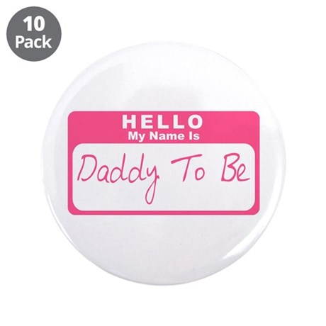 """My Name Is Daddy To Be (Pink) 3.5"""" Button (10 pack"""