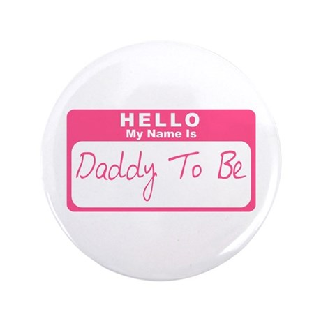 """My Name Is Daddy To Be (Pink) 3.5"""" Button"""