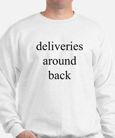 deliveries around back Sweatshirt