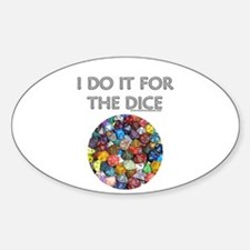 I do it for the dice! (Circular) Oval Decal