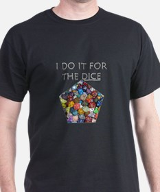 I do it for the dice! (Pentagonal) T-Shirt