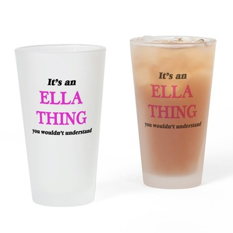 It's an Ella thing, you wouldn& Drinking Glass