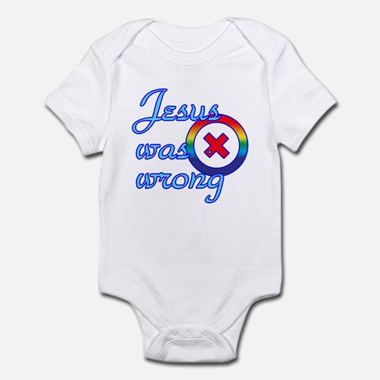 Jesus Was Wrong Infant Bodysuit