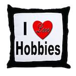 I Love Hobbies Throw Pillow