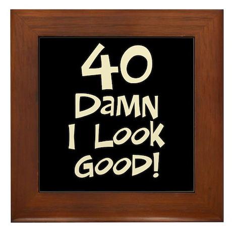 40th birthday I look good Framed Tile