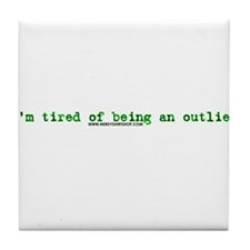 Tired Of Being An Outlier Tile Coaster
