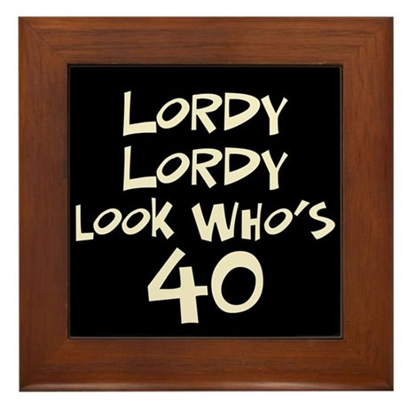 40th birthday lordy lordy Framed Tile