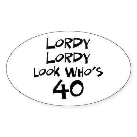 40th birthday lordy lordy Oval Sticker