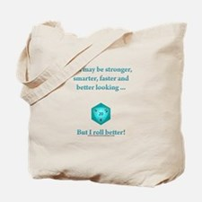 I Roll Better Tote Bag