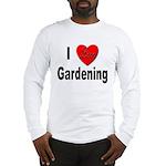 I Love Gardening (Front) Long Sleeve T-Shirt