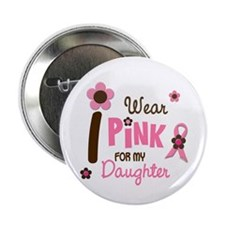 "I Wear Pink For My Daughter 12 2.25"" Button"