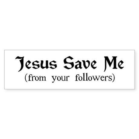 Jesus Save Me (from your followers)