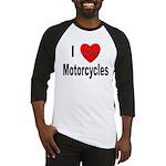 I Love Motorcycles Baseball Jersey