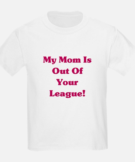 Mom is Out of your League T-Shirt