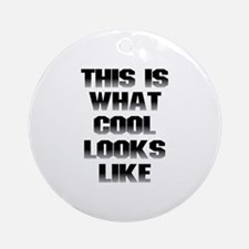This is What Cool Looks Like Ornament (Round)