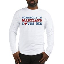 Somebody in Maryland Loves Me Long Sleeve T-Shirt