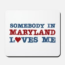 Somebody in Maryland Loves Me Mousepad