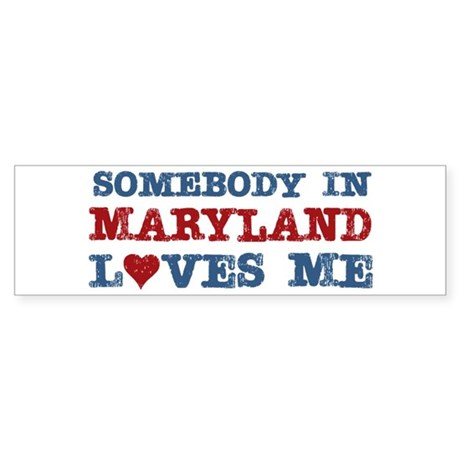 Somebody in Maryland Loves Me Bumper Sticker