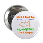 "Mimi & Papi Say I'm a Keeper 2.25"" Button"