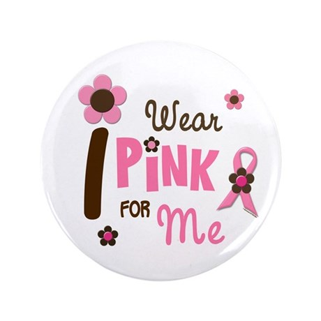 """I Wear Pink For ME 12 3.5"""" Button"""