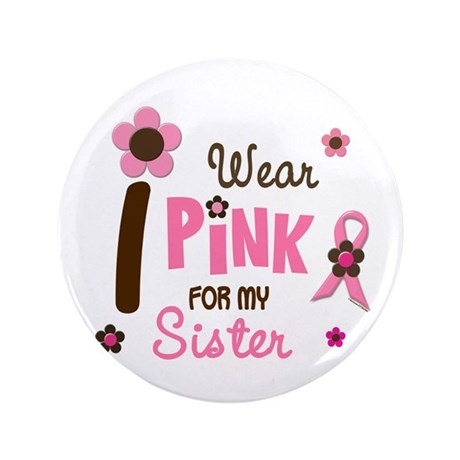 """I Wear Pink For My Sister 12 3.5"""" Button"""