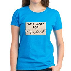 WILL WORK FOR BOOBS Tee