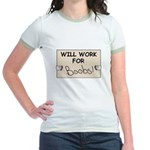 WILL WORK FOR BOOBS Jr. Ringer T-Shirt